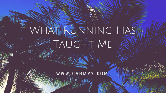 Things Running Has Taught Me http://www.carmyy.com/what-running-has-taught-me/