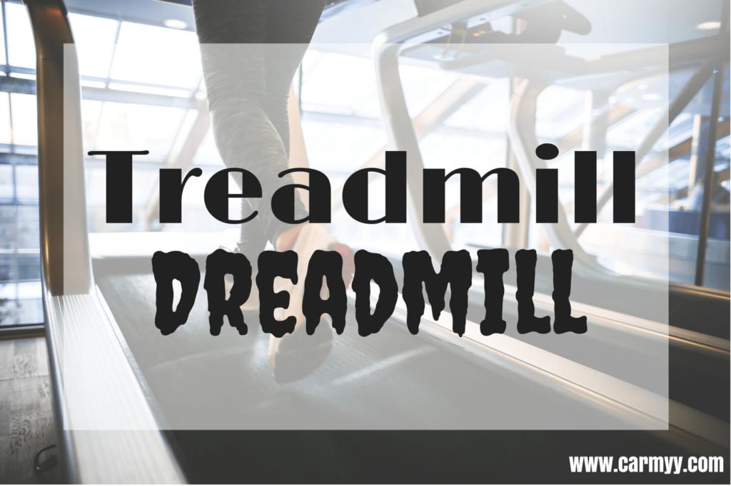 Treadmill Dreadmill: the treadmill doesn't have to be a bore! Reasons why the treadmill rocks www.carmyy.com/treadmill-dreadmill