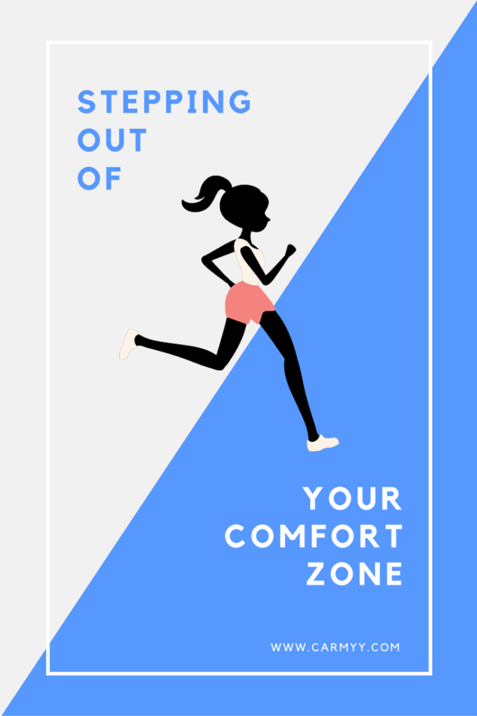 Stepping Out Of Your Comfort Zone www.carmyy.com