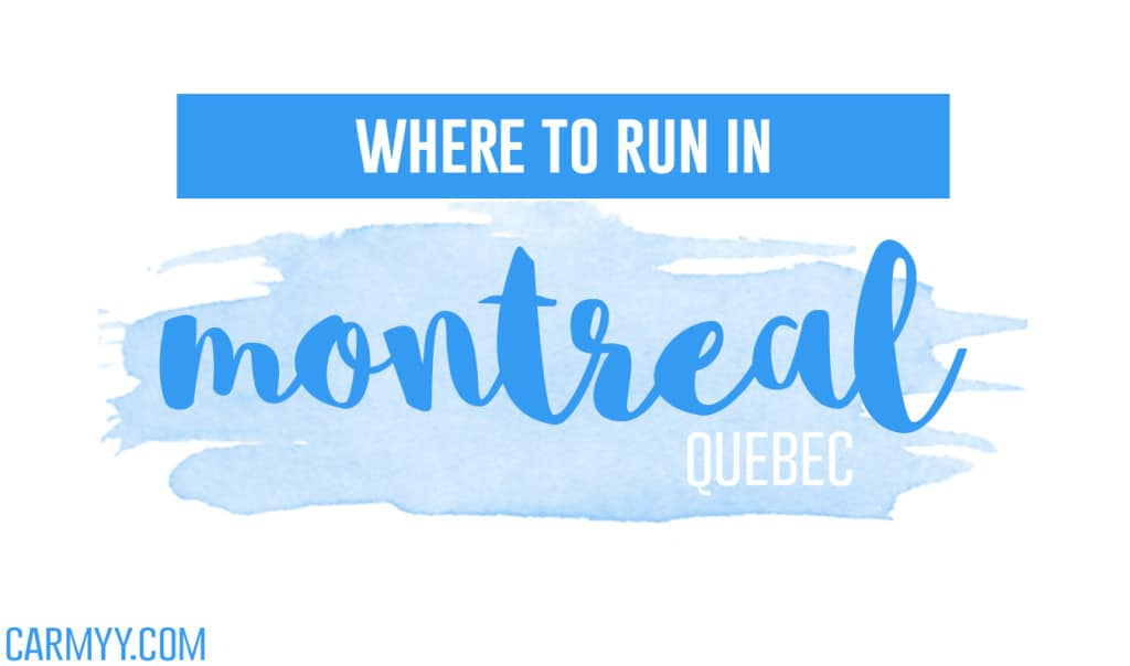 Where to run in Montreal, Quebec. www.carmyy.com