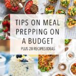 Tips for Meal Prepping on a Budget + 28 Recipes